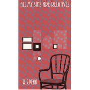 ALL MY SINS ARE RELATIVES by W.S. Penn