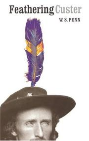 FEATHERING CUSTER by W.S. Penn