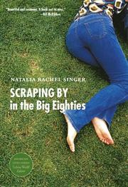 SCRAPING BY IN THE BIG EIGHTIES by Natalia Rachel Singer
