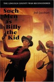 SUCH MEN AS BILLY THE KID: The Lincoln County War Reconsidered by Joel Jacobsen