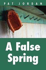 A FALSE SPRING by Pat Jordan