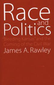 RACE AND POLITICS: Bleeding Kansas and the Coming of the Civil War by James A. Rawley