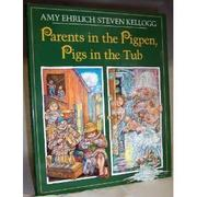 PARENTS IN THE PIGPEN, PIGS IN THE TUB by Amy Ehrlich