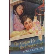THE GOLEM AND THE DRAGON GIRL by Sonia Levitin