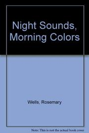 NIGHT SOUNDS, MORNING COLORS by Rosemary Wells