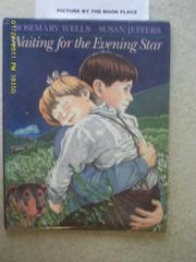 WAITING FOR THE EVENING STAR by Rosemary Wells