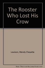 THE ROOSTER WHO LOST HIS CROW by Wendy Cheyette Lewison