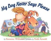 MY DOG NEVER SAYS PLEASE by Suzanne Williams
