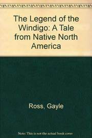 THE LEGEND OF THE WINDIGO by Gayle Ross
