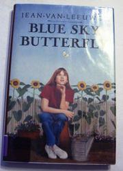 BLUE SKY, BUTTERFLY by Jean Van Leeuwen