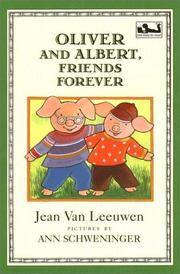 OLIVER AND ALBERT, FRIENDS FOREVER by Jean Van Leeuwen