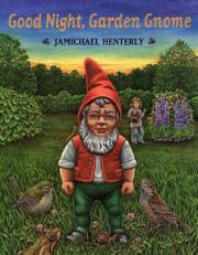 GOOD NIGHT, GARDEN GNOME by Jamichael Henterly