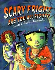 SCARY FRIGHT, ARE YOU ALL RIGHT? by Scott Gibala-Broxholm