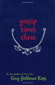 GOSSIP TIMES THREE by Amy Goldman Koss