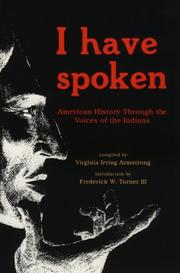 I HAVE SPOKEN: American History Through the Voices of the Indians by Virginia Irving -- Ed. Armstrong