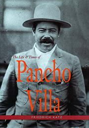 THE LIFE AND TIMES OF PANCHO VILLA by Friedrich Katz