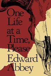 ONE LIFE AT A TIME, PLEASE by Edward Abbey