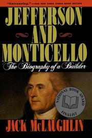 JEFFERSON AND MONTICELLO: The Biography of a Builder by Jack McLaughlin