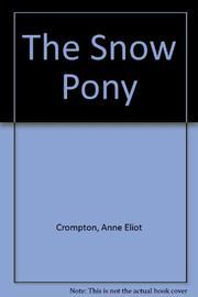 THE SNOW PONY by Anne Eliot Crompton