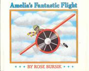 AMELIA'S FANTASTIC FLIGHT by Rose Bursik