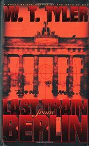 LAST TRAIN FROM BERLIN by W.T. Tyler