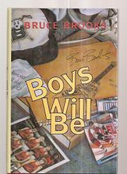 BOYS WILL BE by Bruce Brooks