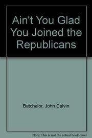 """AIN'T YOU GLAD YOU JOINED THE REPUBLICANS?"" by John Calvin Batchelor"