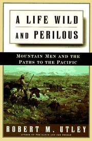 A LIFE WILD AND PERILOUS by Robert M. Utley
