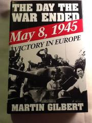 THE DAY THE WAR ENDED by Martin Gilbert