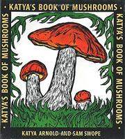 KATYA'S BOOK OF MUSHROOMS by Katya Arnold