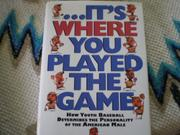 . . . IT'S WHERE YOU PLAYED THE GAME by Mike Ryan