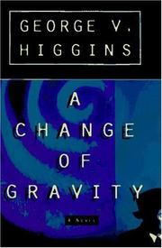 A CHANGE OF GRAVITY by George V. Higgins