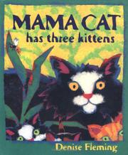 MAMA CAT HAS THREE KITTENS by Denise Fleming