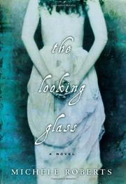 THE LOOKING GLASS by Michèle Roberts