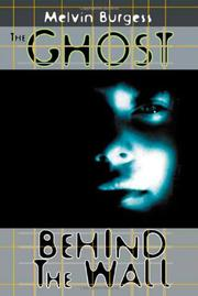 THE GHOST BEHIND THE WALL by Melvin Burgess