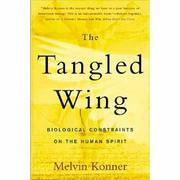 THE TANGLED WING: Biological Constraints on the Human Spirit by Melvin Konner