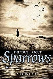 THE TRUTH ABOUT SPARROWS by Marian Hale