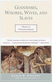 GODDESSES, WHORES, WIVES, AND SLAVES: Women in Classical Antiquity by Sarah B. Pomeroy