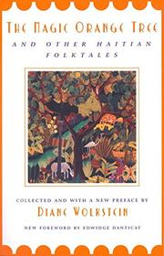 THE MAGIC ORANGE TREE And Other Haitian Folktales by Diane Wolkstein