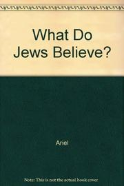 WHAT DO JEWS BELIEVE? by David S. Ariel