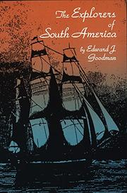 THE EXPLORERS OF SOUTH AMERICA by Edward J. Goodman