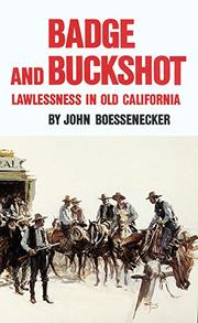 BADGE AND BUCKSHOT: Lawlessness in Old California by John Boessenecker