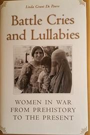BATTLE CRIES AND LULLABIES by Linda Grant De Pauw