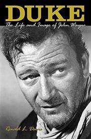 DUKE: The Life and Image of John Wayne by Donald L. Davis
