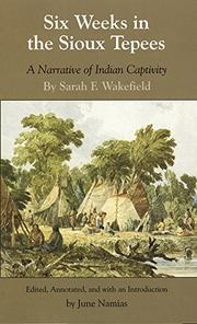 SIX WEEKS IN THE SIOUX TEPEES: A Narrative of Indian Captivity by Sarah F. Wakefield