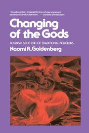 CHANGING OF THE GODS: Feminism and the End of Traditional Religions by Naomi R. Goldenberg