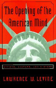 THE OPENING OF THE AMERICAN MIND by Lawrence W. Levine