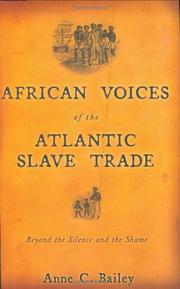 AFRICAN VOICES OF THE ATLANTIC SLAVE TRADE by Anne C. Bailey