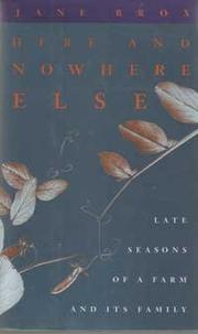 HERE AND NOWHERE ELSE by Jane Brox