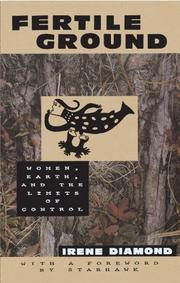 """""""FERTILE GROUND: Women, Earth, and the Limits of Control"""" by Irene Diamond"""